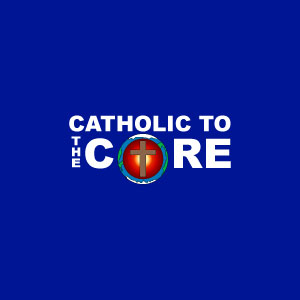 Catholic to the Core